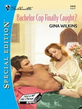 Bachelor Cop Finally Caught? ebook by Gina Wilkins