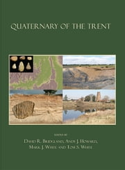 Quaternary of the Trent ebook by David R. Bridgland,Andy J. Howard,Mark J. White,Tom S. White