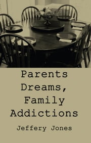 Parents Dreams, Family Addictions ebook by Jeffery Jones
