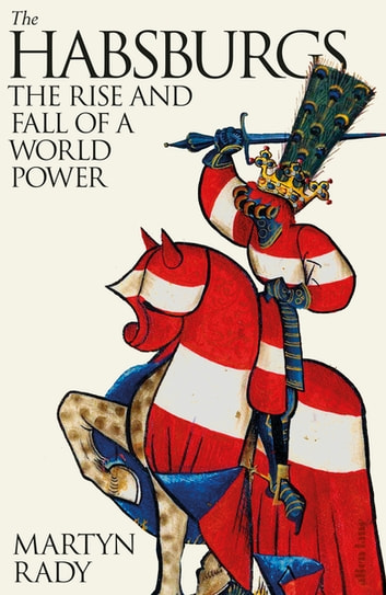The Habsburgs - The Rise and Fall of a World Power ebook by Martyn Rady