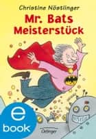 Mr. Bats Meisterstück ebook by Christine Nöstlinger