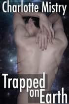 Trapped on Earth ebook by Charlotte Mistry