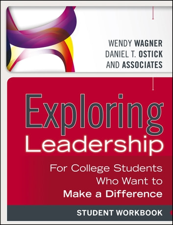 Exploring Leadership - For College Students Who Want to Make a Difference, Student Workbook ebook by Wendy Wagner,Daniel T. Ostick