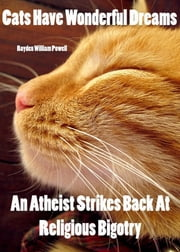 Cats Have Wonderful Dreams An Atheist Strikes Back At Religious Bigotry ebook by Royden Powell