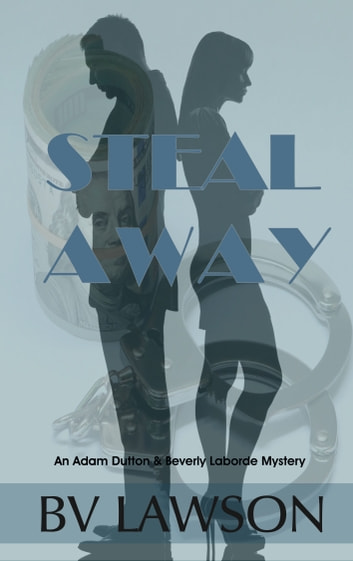 Steal Away - An Adam Dutton & Beverly Laborde Mystery ebook by BV Lawson