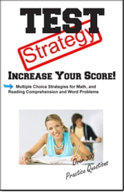 Test Strategy: Winning Multiple Choice Strategies for Reading Comprehension and Basic Math ebook by Complete Test Preparation Team