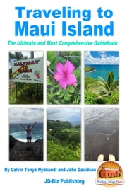 Traveling to Maui Island: The Ultimate and Most Comprehensive Guidebook ebook by Colvin Tonya Nyakundi,John Davidson