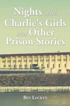 Nights with Charlie's Girls and Other Prison Stories ebook by Ben Lockyn
