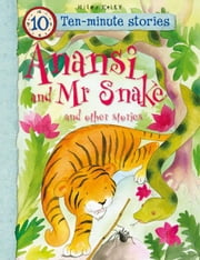 Anansi and Mr Snake and Other Stories ebook by Miles Kelly