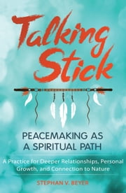 Talking Stick - Peacemaking as a Spiritual Path ebook by Stephan V. Beyer