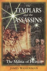 The Templars and the Assassins - The Militia of Heaven ebook by James Wasserman