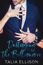 Destroying the Billionaire ebook by Talia Ellison