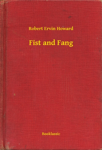 Fist and Fang ebook by Robert Ervin Howard