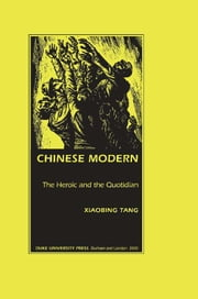 Chinese Modern - The Heroic and the Quotidian ebook by Xiaobing Tang,Stanley Fish,Fredric Jameson