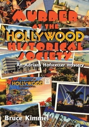 Murder at the Hollywood Historical Society - An Adriana Hofstetter mystery ebook by Bruce Kimmel