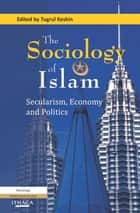 The Sociology of Islam, The ebook by Tugrul Keskin