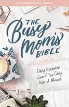 NIV, Busy Mom's Bible, eBook - Daily Inspiration Even If You Only Have One Minute ebook by