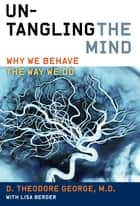 Untangling the Mind ebook by David Theodore George,Lisa Berger