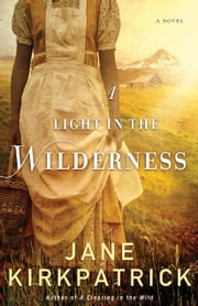 A Light in the Wilderness - A Novel ebook by Jane Kirkpatrick