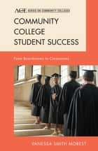 Community College Student Success ebook by Vanessa Smith Morest