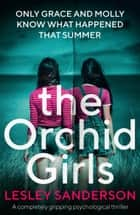 The Orchid Girls - A completely gripping psychological thriller ebook by Lesley Sanderson