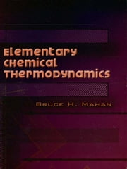 Elementary Chemical Thermodynamics ebook by Bruce H. Mahan