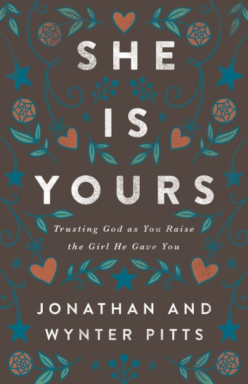 She Is Yours - Trusting God as You Raise the Girl He Gave You ebook by Wynter Pitts,Jonathan Pitts