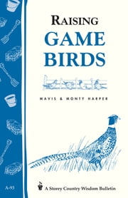 Raising Game Birds - Storey's Country Wisdom Bulletin A-93 ebook by Mavis Harper,Monty Harper