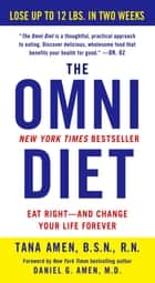 The Omni Diet - The Revolutionary 70% PLANT + 30% PROTEIN Program to Lose Weight, Reverse Disease, Fight Inflammation, and Change Your Life Forever ebook by Daniel G. Amen, MD, Tana Amen,...