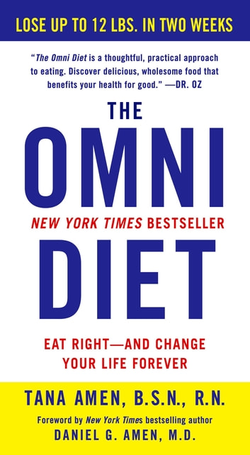 The Omni Diet - The Revolutionary 70% PLANT + 30% PROTEIN Program to Lose Weight, Reverse Disease, Fight Inflammation, and Change Your Life Forever ebook by Tana Amen, BSN, RN