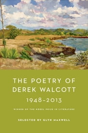 The Poetry of Derek Walcott 1948-2013 ebook by Derek Walcott, Glyn Maxwell