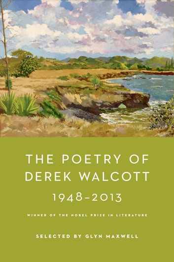 The Poetry of Derek Walcott 1948-2013 ebook by Derek Walcott