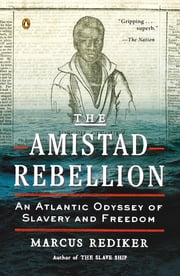 The Amistad Rebellion - An Atlantic Odyssey of Slavery and Freedom ebook by Marcus Rediker