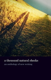 A thousand natural shocks - an anthology of new writing ebook by Noel Road Writers