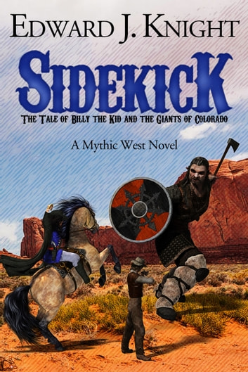 Sidekick - The Tale of Billy the Kid and the Giants of Colorado ebook by Edward J. Knight