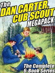 The Dan Carter, Cub Scout MEGAPACK ® - The Complete 6-Book Series and More ebook by Mildred A. Wirt
