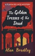 The Golden Tresses of the Dead - The gripping tenth novel in the cosy Flavia De Luce series ebook by Alan Bradley