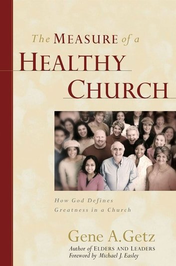 The Measure of a Healthy Church - How God Defines Greatness in a Church ebook by Gene A. Getz