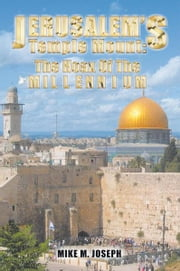 JERUSALEM'S TEMPLE MOUNT - THE HOAX OF THE MILLENNIUM! ebook by Mike M Joseph