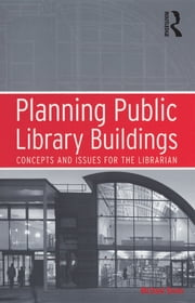 Planning Public Library Buildings - Concepts and Issues for the Librarian ebook by Michael Dewe