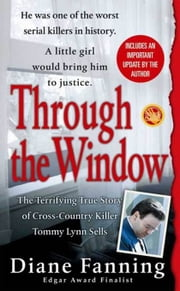 Through the Window - The Terrifying True Story of Cross-Country Killer Tommy Lynn Sells ebook by Diane Fanning