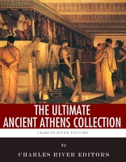 The Ultimate Ancient Athens Collection ebook by Charles River Editors, Plutarch, Thucydides, Evelyn Abbott,  A.W. Pickard