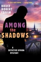 Among The Shadows - A Detective Byron Mystery ebook by Bruce Coffin