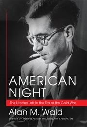 American Night - The Literary Left in the Era of the Cold War ebook by Alan M. Wald