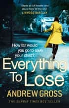 Everything to Lose ekitaplar by Andrew Gross
