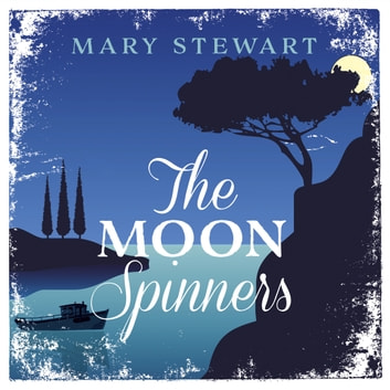 The Moon-Spinners - The perfect comforting read set in on a beautiful Greek island audiobook by Mary Stewart