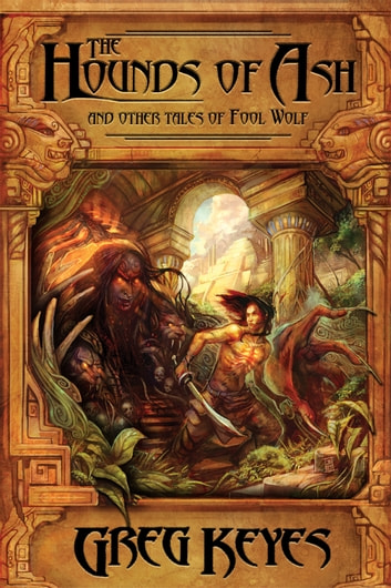 The Hounds of Ash and other tales of Fool Wolf ekitaplar by Greg Keyes