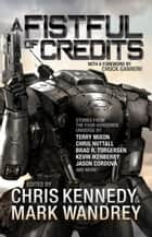 A Fistful of Credits - The Revelations Cycle, #5 ebook by Chris Kennedy, Mark Wandrey, Kacey Ezell,...