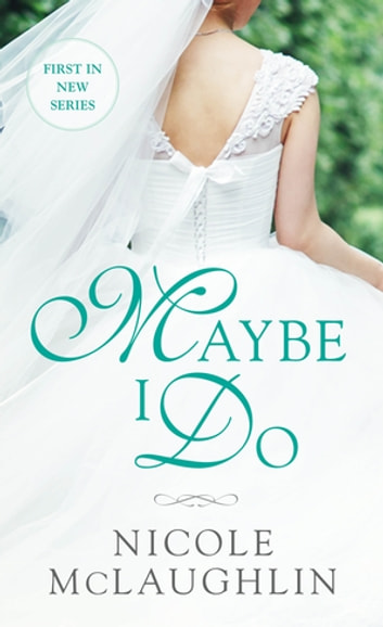 Maybe I Do - A Whiskey and Weddings Novel ebook by Nicole McLaughlin