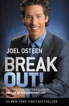 Break Out! - 5 Keys to Go Beyond Your Barriers and Live an Extraordinary Life ebook by Joel Osteen
